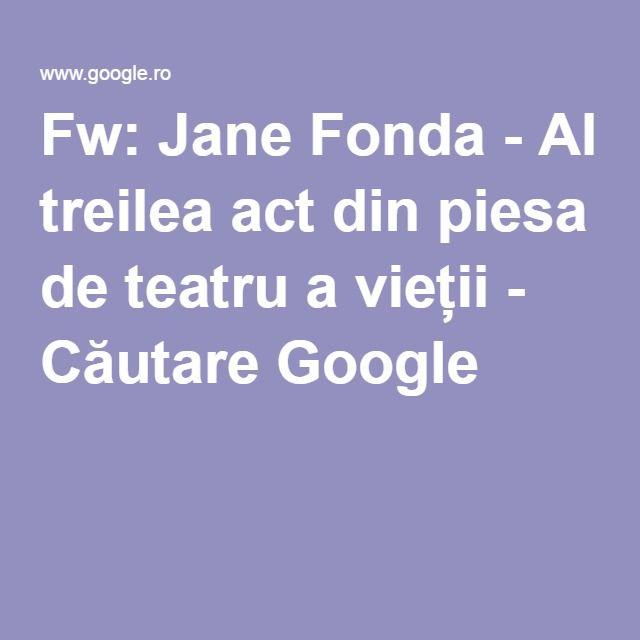 Fw: Jane Fonda - Al treilea act din piesa de teatru a vieții - Căutare Google