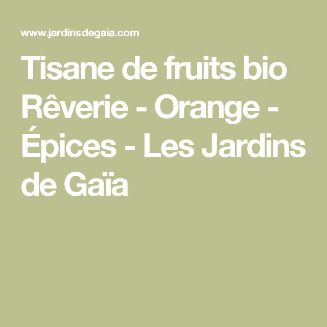 Tisane de fruits bio Rêverie - Orange - Épices - Les Jardins de Gaïa