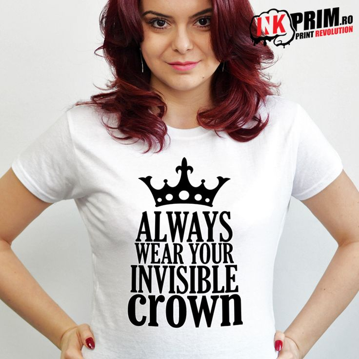Tricou Personalizat, pentru fete si femei, Always Wear Your Invisible Crown