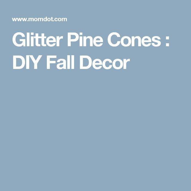 Glitter Pine Cones : DIY Fall Decor