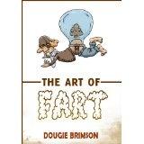 The Art of Fart: The Joy of Flatulence! (Kindle Edition)By Dougie Brimson