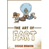 The Art of Fart: The Joy of Flatulence! (Kindle Edition)By Dougie Brimson