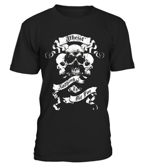 """# Atheism, Atheist T Shirt - Nothing To Die For - Limited Edition .  Special Offer, not available in shops      Comes in a variety of styles and colours      Buy yours now before it is too late!      Secured payment via Visa / Mastercard / Amex / PayPal      How to place an order            Choose the model from the drop-down menu      Click on """"Buy it now""""      Choose the size and the quantity      Add your delivery address and bank details      And that's it!      Tags: Atheist, atheism…"""
