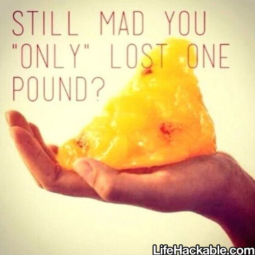 I think a lot of people need to understand that 'one pound' is a great accomplishment and shouldn't be disappointed when they only lose 'one pound' (Myself included lol)