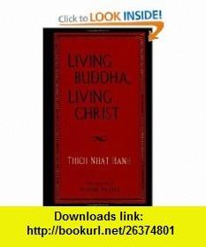Living Buddha, Living Christ Thich Nhat Hanh , ISBN-10: 1573220183  ,  , ASIN: B001RNOPOG , tutorials , pdf , ebook , torrent , downloads , rapidshare , filesonic , hotfile , megaupload , fileserve