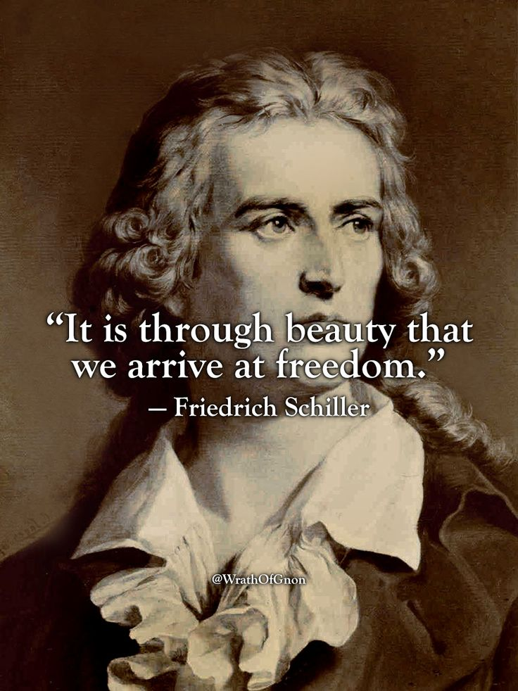 """""""It is through beauty that we arrive at freedom."""" — Friedrich Schiller"""
