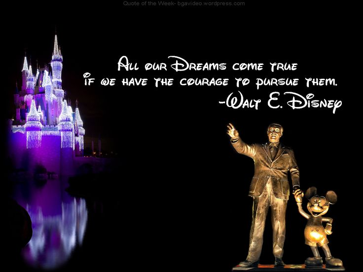All Our Dreams Come True If We Have The Courage To Pursue Them