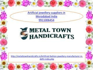 we 99911006454 as Metal Town are the leading artificial jewellery Delhi wholesale, Indian artificial jewellery suppliers, antique jewellery online in delhi m...
