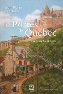 Jean-Pierre Charland - Les portes de Québec - Tome 1 - Faubourg St-Roch