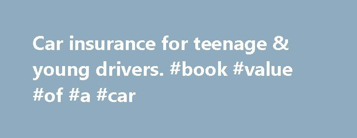Car insurance for teenage & young drivers. #book #value #of #a #car http://philippines.remmont.com/car-insurance-for-teenage-young-drivers-book-value-of-a-car/  #cheapest car insurance for young drivers # Car insurance for young drivers Find great deals on young drivers car insurance Just some of our car insurance providers who specialise in insurance for young drivers Why is insurance so expensive for teenage & young drivers? Young drivers in the UK regularly find that after paying for…