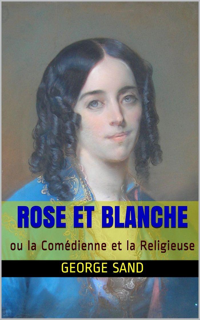 Rose et Blanche ou la comédienne et la religieuse, est un roman en 5 Tomes écrit par la romancière française George Sand (1804 – 1876) et le romancier français Jules Sandeau (1811 – 1883).