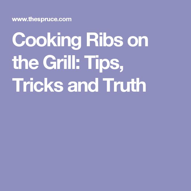 Cooking Ribs on the Grill: Tips, Tricks and Truth