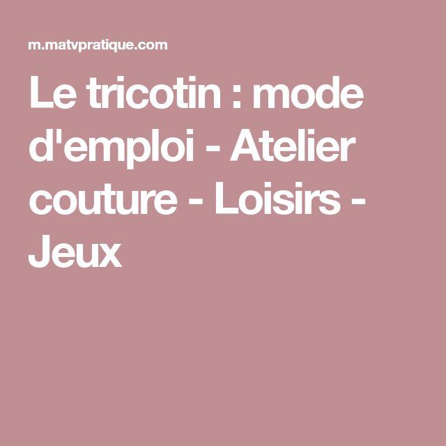 Le tricotin : mode d'emploi - Atelier couture - Loisirs - Jeux