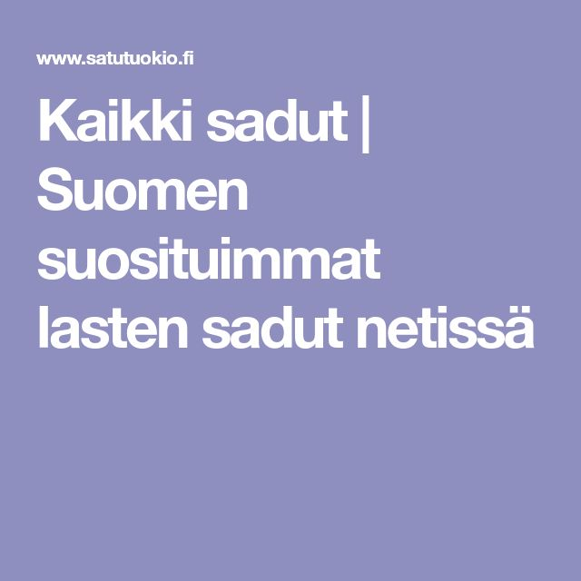 Kaikki sadut | Suomen suosituimmat lasten sadut netissä
