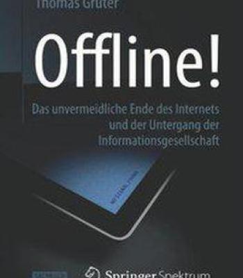 Offline!: Das Unvermeidliche Ende Des Internets Und Der Untergang Der Informationsgesellschaft PDF