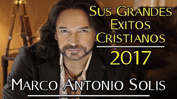 1 Hora de Música Cristiana con Marco Antonio Solis | Sólo Éxitos 2017