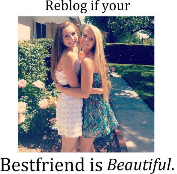 My best friends are beautiful love you guys!  so true! Love you to peaces! Don't let me down!