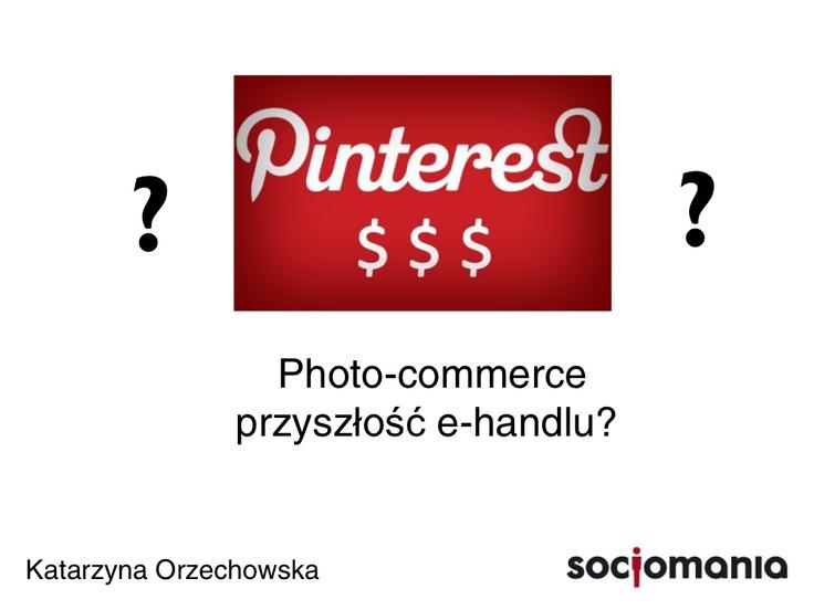 #Pinterest #Photocommerce - prezentacja  podczas LIKEusTOO, UJ 23.10.2012 by @netnoisette - Katarzyna Młynarczyk