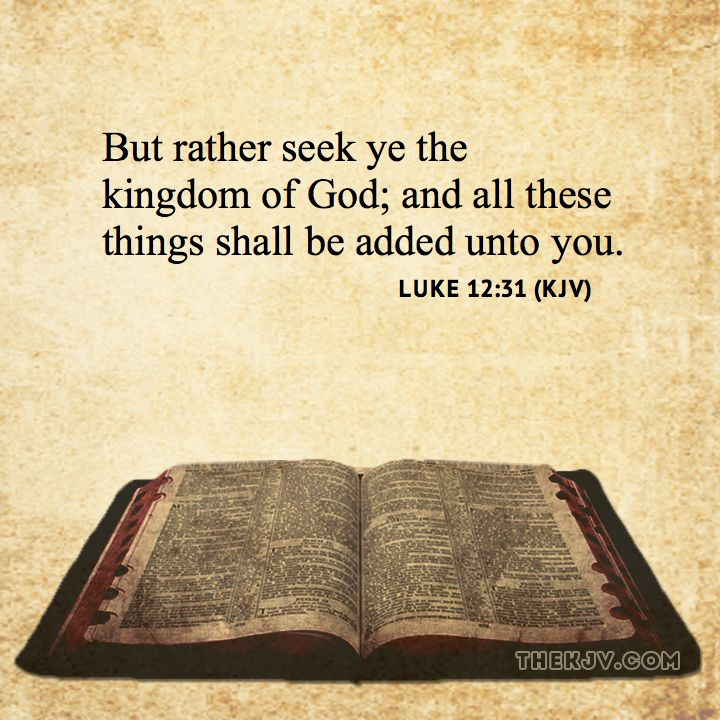 Luke 12:31 - But rather seek ye the kingdom of God; and all these things shall…
