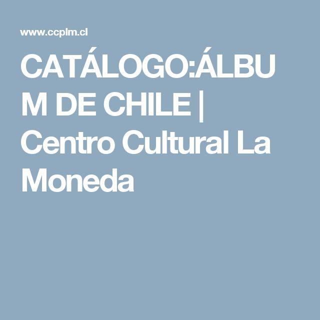 CATÁLOGO:ÁLBUM DE CHILE | Centro Cultural La Moneda