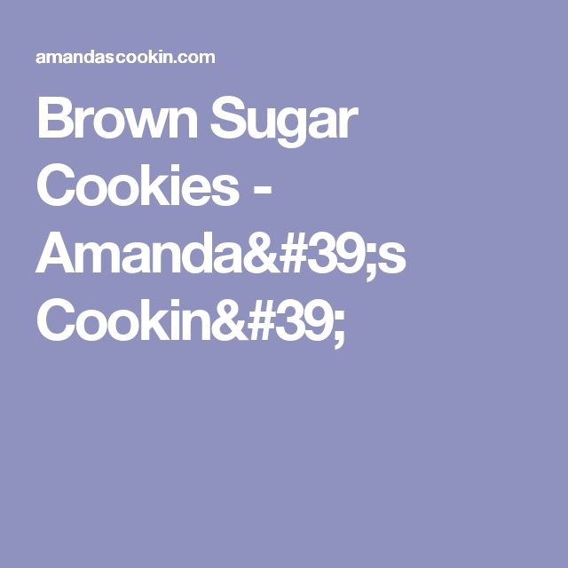 Brown Sugar Cookies - Amanda's Cookin'