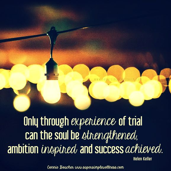 Only through #experience of #trial can the #soul be #strengthened, #ambition #inspired, and #success #achieved. Helen Keller #wordsofwisdom #trialscanbeblessings #experiences #trials #inspiring #inspirational #achievements #successquote #successful  #ConnieBoucher #SuperSimpleWellness #health #chakra #wellness