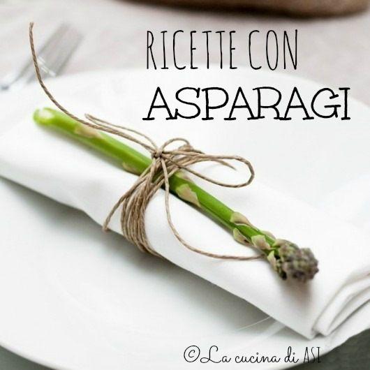 RACCOLTA DI RICETTE CON ASPARAGI ricette di stagione