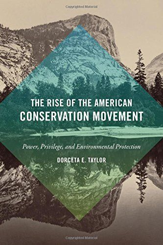 The Rise of the American Conservation Movement: Power, Privilege, and Environmental Protection