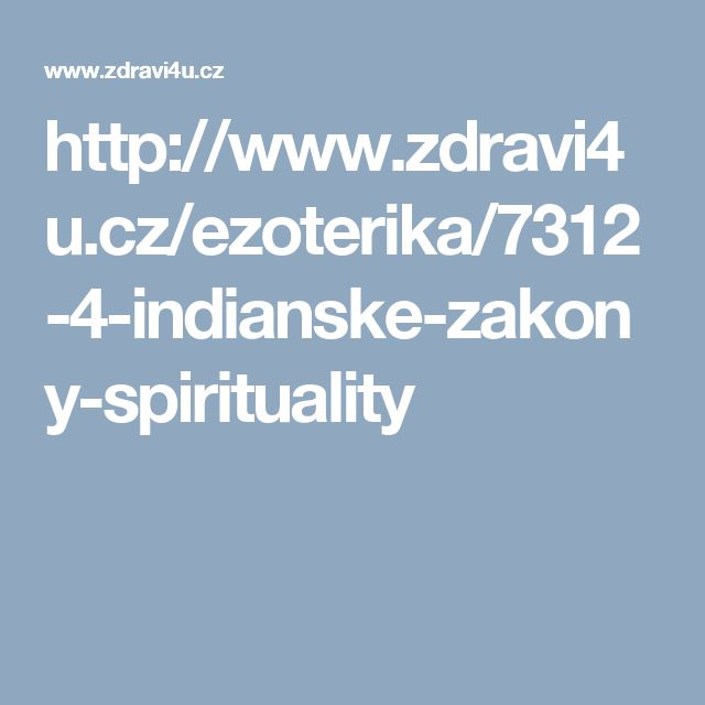 http://www.zdravi4u.cz/ezoterika/7312-4-indianske-zakony-spirituality