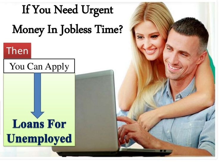 Loans For Unemployed- Easiest Financial Resource To Meet The Basic Cash Needs
