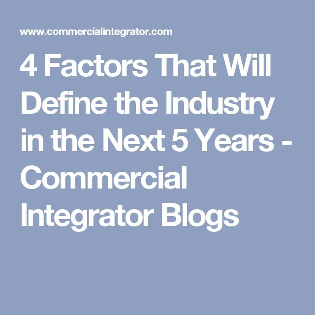 4 Factors That Will Define the Industry in the Next 5 Years - Commercial Integrator   Blogs
