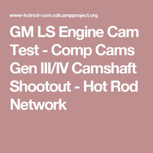 GM LS Engine Cam Test - Comp Cams Gen III/IV Camshaft Shootout - Hot Rod Network