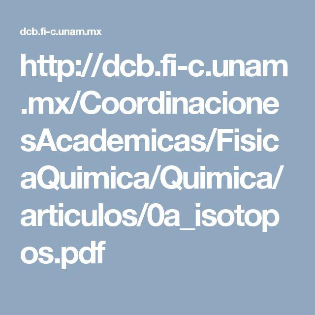 http://dcb.fi-c.unam.mx/CoordinacionesAcademicas/FisicaQuimica/Quimica/articulos/0a_isotopos.pdf