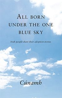 All Born Under The One Blue Sky  is a compilation of stories and poems written by Irish people who have been touched in some way by adoption...
