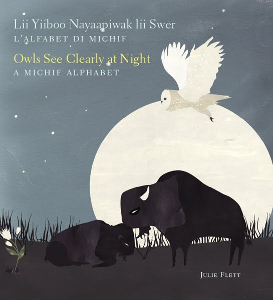 Owls See Clearly at Night | Lii Yiiboo Nayaapiwak lii Swer by Julie Flett, a Michif alphabet. Michif is the language of the Cree people.