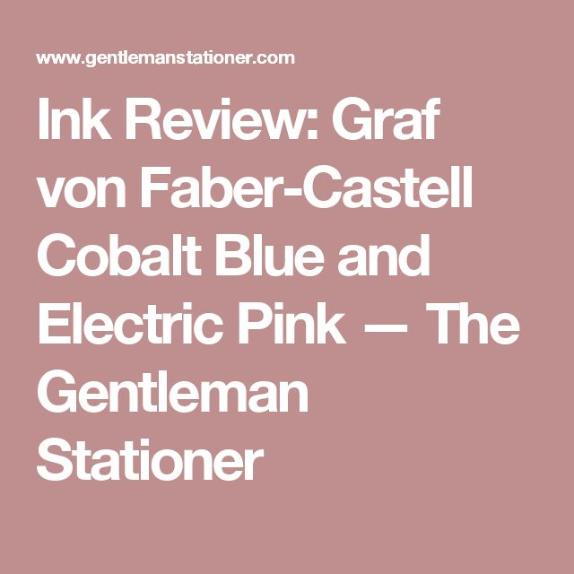 Ink Review: Graf von Faber-Castell Cobalt Blue and Electric Pink — The Gentleman Stationer. #ink #inks #penaddict #stationery #fountainpen #fountainpens #penink