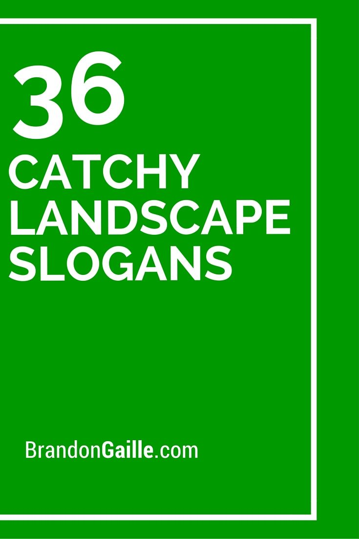36 catchy landscape slogans and taglines landscapes