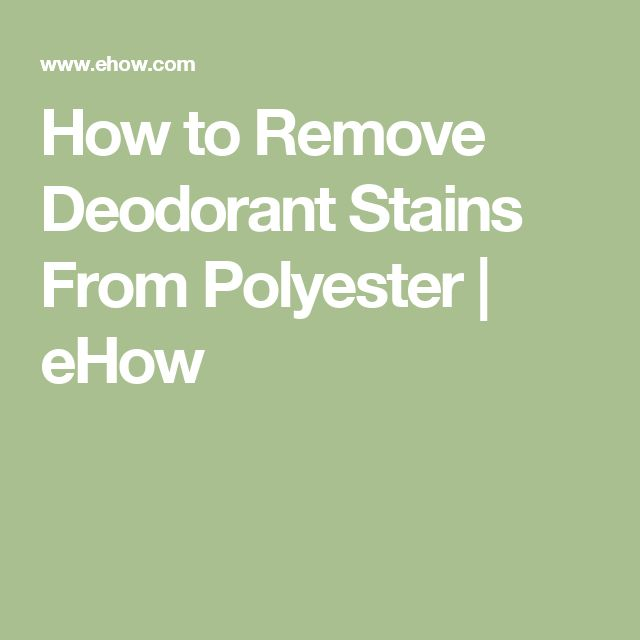 How to Remove Deodorant Stains From Polyester | eHow