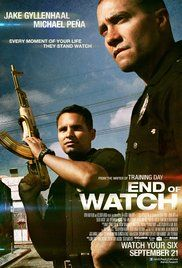 End of Watch (2012) Written and directed by David Ayer. Performers- Jake Gyllenhaal, Michael Pena, Natalie Martinez, Anna Kendrick, Frank Grillo, America Ferrera, Maurice Compte, David Harbour, Diamonique, Kristy Wu