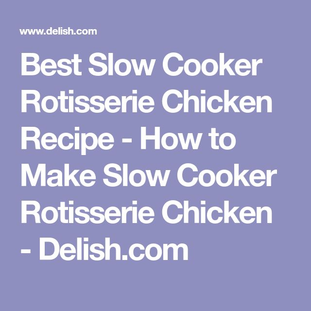 Best Slow Cooker Rotisserie Chicken Recipe - How to Make Slow Cooker Rotisserie Chicken - Delish.com
