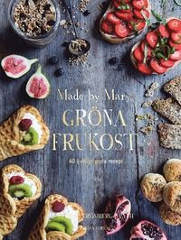 Made by Marys gröna frukost : 40 ljuvligt goda recept (inbunden)