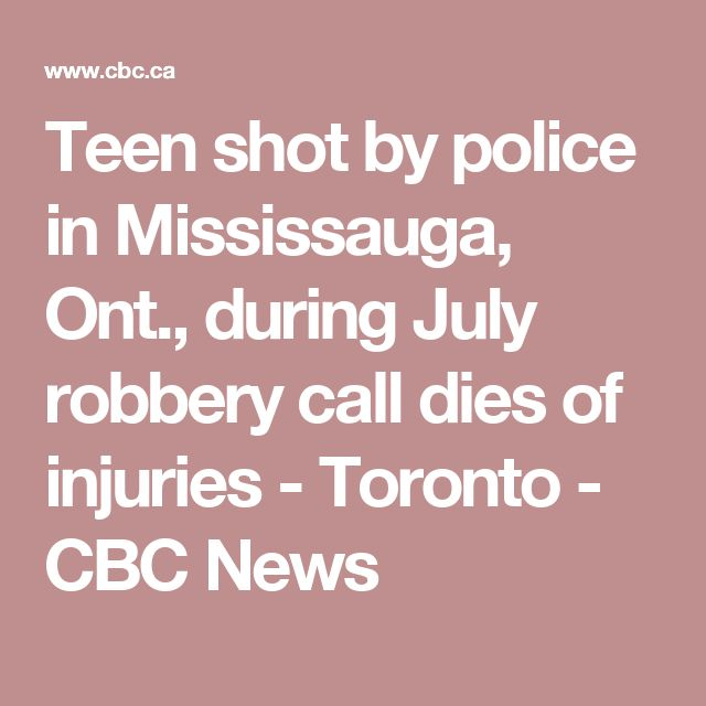 Teen shot by police in Mississauga, Ont., during July robbery call dies of injuries - Toronto - CBC News