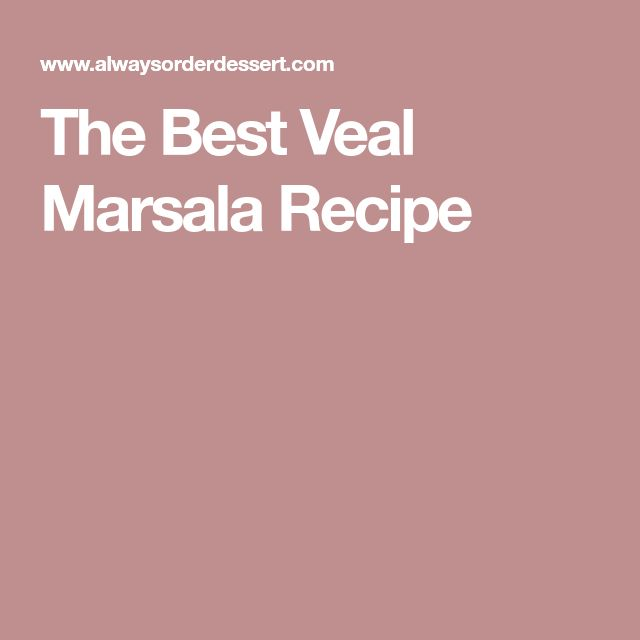 The Best Veal Marsala Recipe