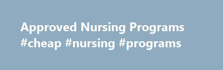 Approved Nursing Programs #cheap #nursing #programs http://vps.nef2.com/approved-nursing-programs-cheap-nursing-programs/  # Approved Nursing Programs The College of Nurses of Ontario is the regulatory body for nursing in the province. It is not a school. The College sets the requirements for entry-to-practice into the profession and articulates practice standards for its members. Approved schools of nursing also offer programs, courses and educational opportunities for individuals seeking…