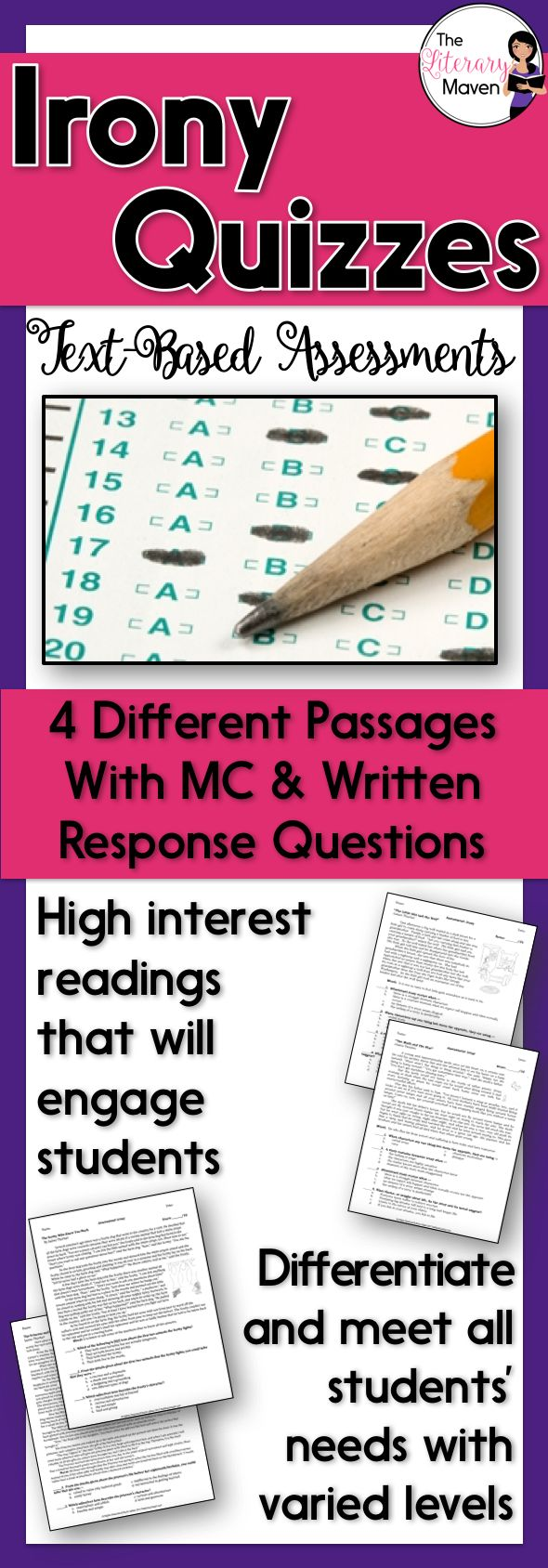 This is a set of text-based assessments that I use to assess my students' knowledge of irony. The variety of passages and text complexity levels allows you to retest students as needed and make accommodations for struggling readers. Each assessment includes a reading passage, 7 multiple-choice questions, and a short written response.  The skills and terms covered include: verbal irony, situational irony, dramatic irony, and making inferences.