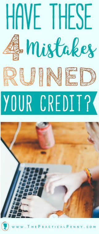 Have these 4 credit mistakes ruined your credit score? | The Practical Penny | It's not always easy to understand what makes a good credit score. Avoid these 4 credit mistakes to raise your credit score today!