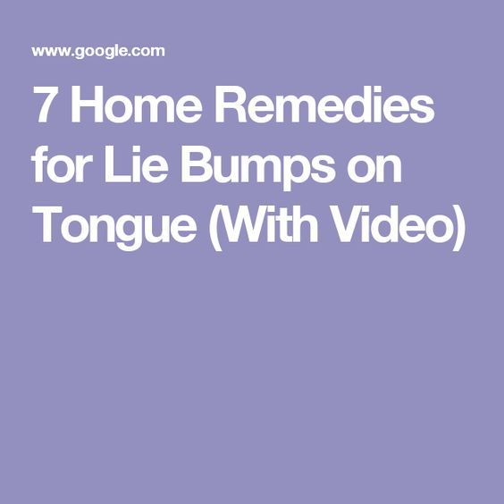 7 Home Remedies for Lie Bumps on Tongue (With Video)