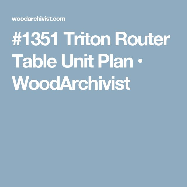 #1351 Triton Router Table Unit Plan • WoodArchivist