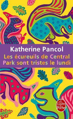 Les écureuils de Central Park sont tristes le lundi - Katherine Pancol