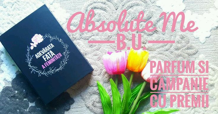 B.U. lanseaza parfumul Absolute Me si o noua campanie cu multe premii